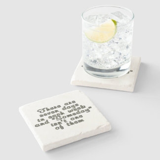 There are seven days in each week... stone coaster
