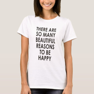 There are so many beautiful reasons to be happy T-Shirt