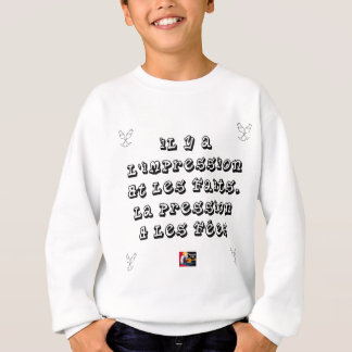 There are the IMPRESSION and the FACTS, the Sweatshirt
