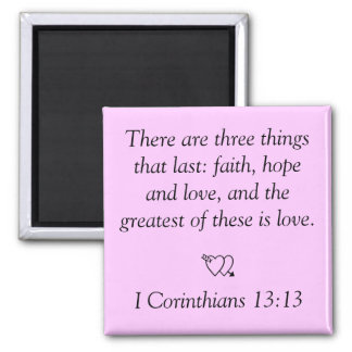 There are three thingsthat last: faith, hope an... magnet