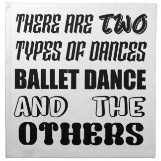 There are two types of Dance  Ballet dance and oth Napkin