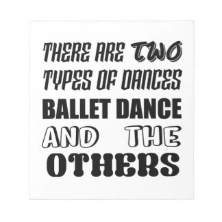 There are two types of Dance  Ballet dance and oth Notepad