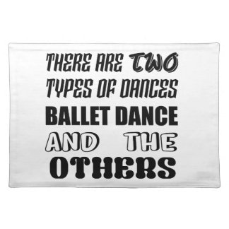 There are two types of Dance  Ballet dance and oth Placemat