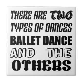 There are two types of Dance  Ballet dance and oth Tile
