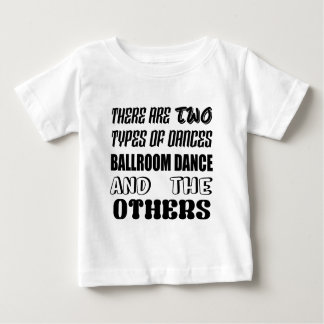 There are two types of Dance  Ballroom dance and o Baby T-Shirt