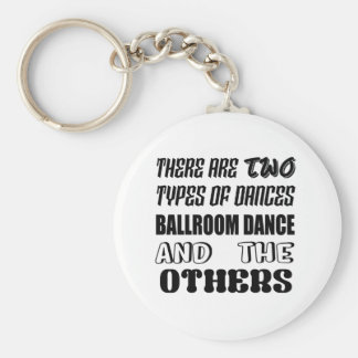 There are two types of Dance  Ballroom dance and o Keychain