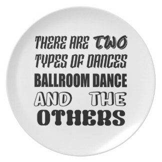 There are two types of Dance  Ballroom dance and o Plate