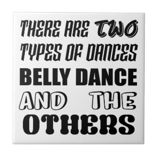 There are two types of Dance  Belly dance and othe Tile