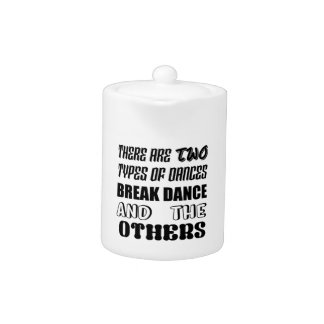 There are two types of Dance  Break dance  and oth