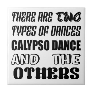There are two types of Dance  Calypso dance and ot Tile