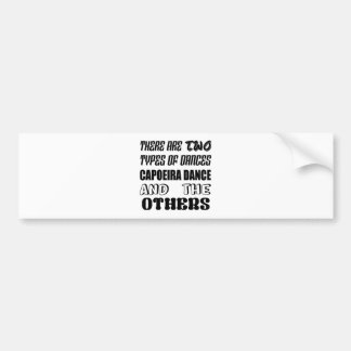 There are two types of Dance  Capoeira dance and o Bumper Sticker