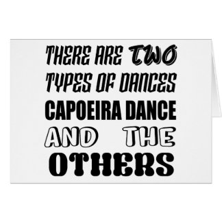 There are two types of Dance  Capoeira dance and o Card