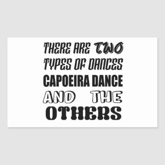 There are two types of Dance  Capoeira dance and o Sticker