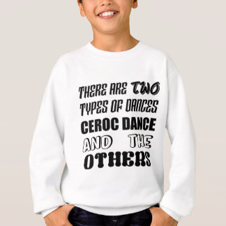 There are two types of Dance  Ceroc dance and othe Sweatshirt