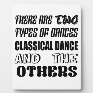 There are two types of Dance  Classical dance and Plaque