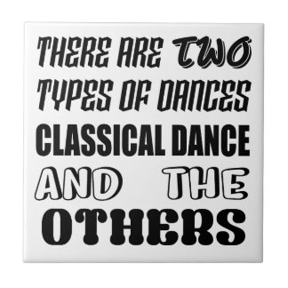 There are two types of Dance  Classical dance and Tile