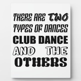 There are two types of Dance  Club dance and other Plaque