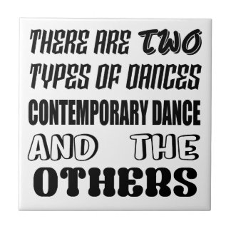 There are two types of Dance  Contemporary dance a Tile