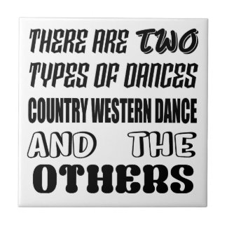 There are two types of Dance  Country Western danc Tile