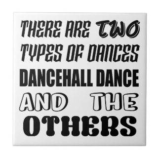 There are two types of Dance  Dancehall dance and Tile