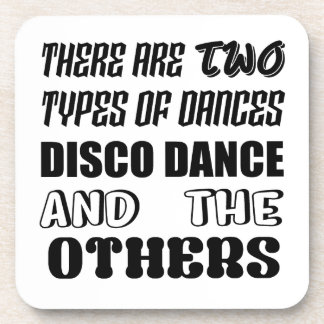 There are two types of Dance  Disco dance and othe Coaster