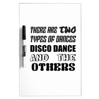 There are two types of Dance  Disco dance and othe Dry Erase Board