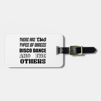 There are two types of Dance  Disco dance and othe Luggage Tag