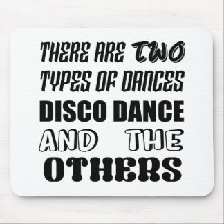 There are two types of Dance  Disco dance and othe Mouse Pad