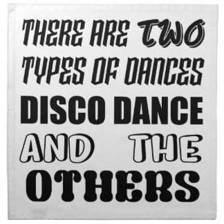 There are two types of Dance  Disco dance and othe Napkin