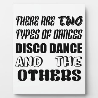 There are two types of Dance  Disco dance and othe Plaque