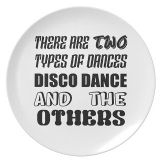 There are two types of Dance  Disco dance and othe Plate