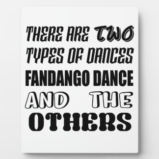 There are two types of Dance  Fandango dance and o Plaque