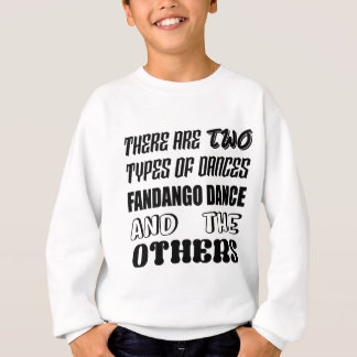 There are two types of Dance  Fandango dance and o Sweatshirt