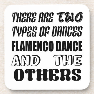 There are two types of Dance  Flamenco dance and o Coaster