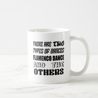 There are two types of Dance  Flamenco dance and o Coffee Mug