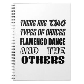 There are two types of Dance  Flamenco dance and o Notebook