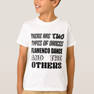 There are two types of Dance  Flamenco dance and o T-Shirt