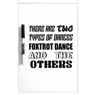 There are two types of Dance  Foxtrot dance and ot Dry Erase Board
