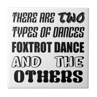 There are two types of Dance  Foxtrot dance and ot Tile