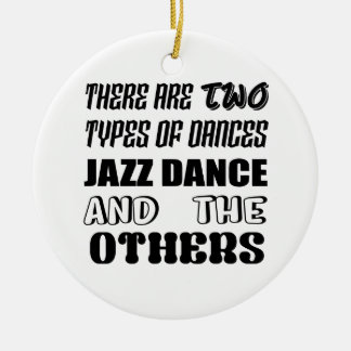 There are two types of Dance  Jazz dance and other Ceramic Ornament