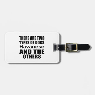 THERE ARE TWO TYPES OF DOGS Havanese AND THE OTHER Luggage Tag