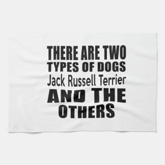 THERE ARE TWO TYPES OF DOGS Jack Russell Terrier A Kitchen Towel