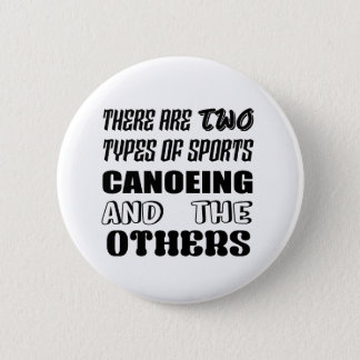 There are two types of sports Canoeing  and others 2 Inch Round Button