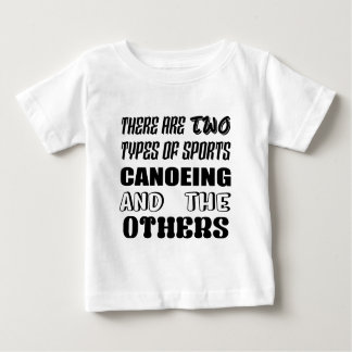 There are two types of sports Canoeing  and others Baby T-Shirt