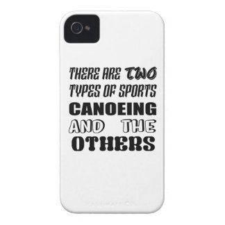 There are two types of sports Canoeing  and others Case-Mate iPhone 4 Cases