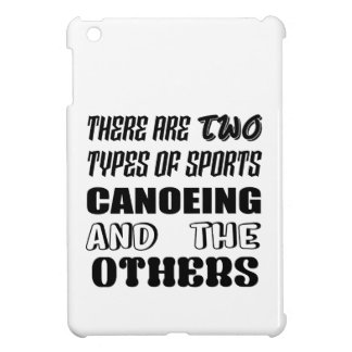 There are two types of sports Canoeing  and others iPad Mini Cover