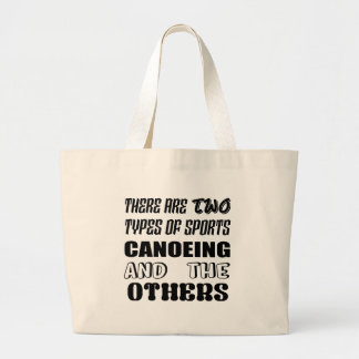 There are two types of sports Canoeing  and others Large Tote Bag