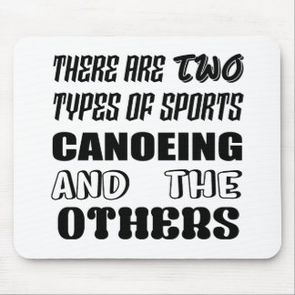 There are two types of sports Canoeing  and others Mouse Pad