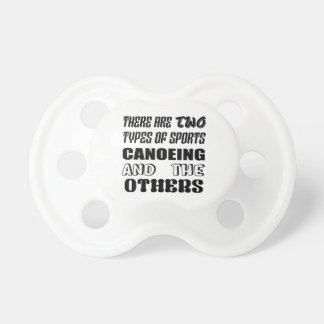 There are two types of sports Canoeing  and others Pacifier