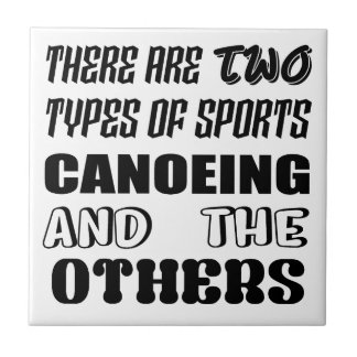 There are two types of sports Canoeing  and others Tile